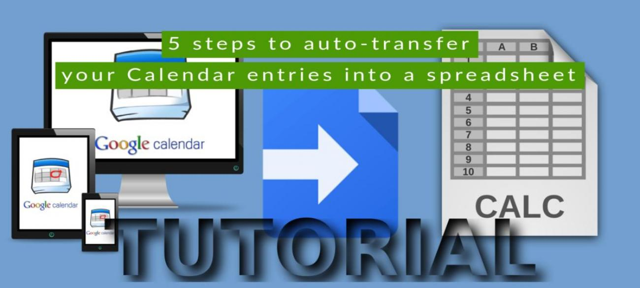 5 steps to create and automate the transfer of the Calendar entries to a Google Sheet